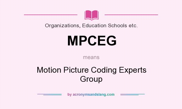 What does MPCEG mean? It stands for Motion Picture Coding Experts Group