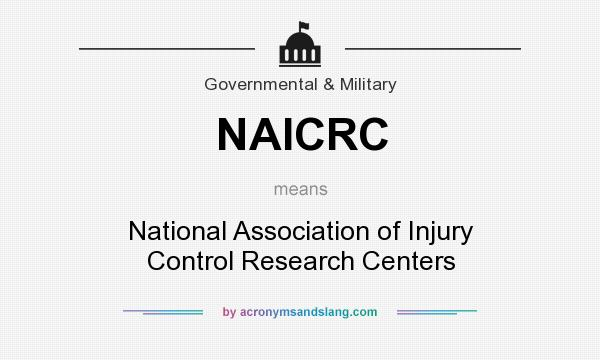 What does NAICRC mean? It stands for National Association of Injury Control Research Centers