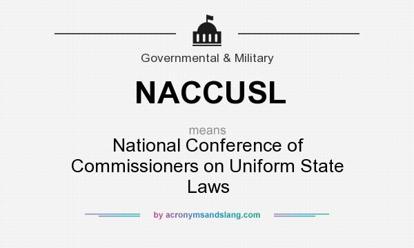 What does NACCUSL mean? It stands for National Conference of Commissioners on Uniform State Laws