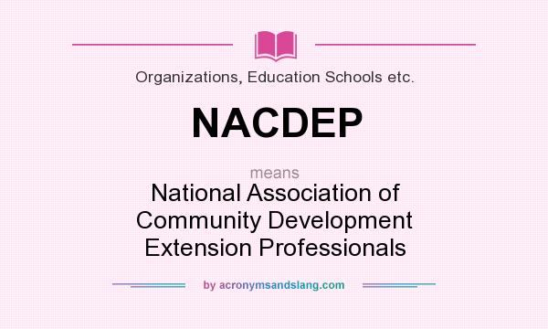 What does NACDEP mean? It stands for National Association of Community Development Extension Professionals