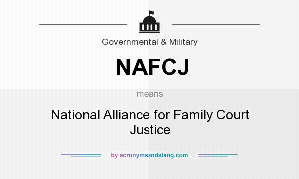 What does NAFCJ mean? It stands for National Alliance for Family Court Justice