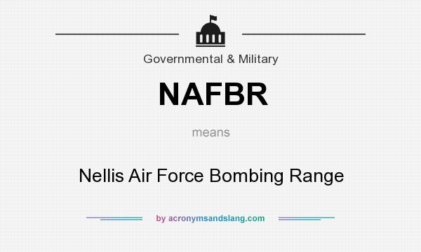 What does NAFBR mean? It stands for Nellis Air Force Bombing Range