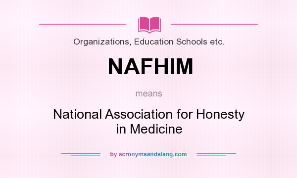 What does NAFHIM mean? It stands for National Association for Honesty in Medicine