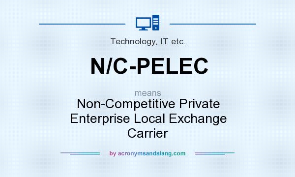 What does N/C-PELEC mean? It stands for Non-Competitive Private Enterprise Local Exchange Carrier