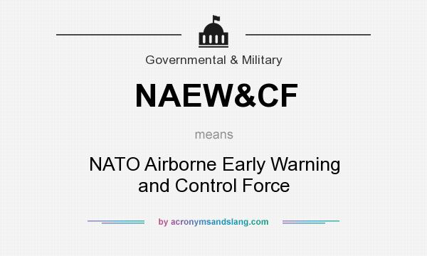 What does NAEW&CF mean? It stands for NATO Airborne Early Warning and Control Force