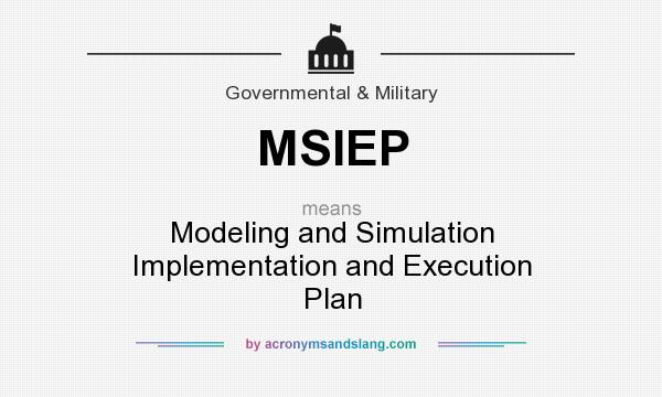 What does MSIEP mean? It stands for Modeling and Simulation Implementation and Execution Plan