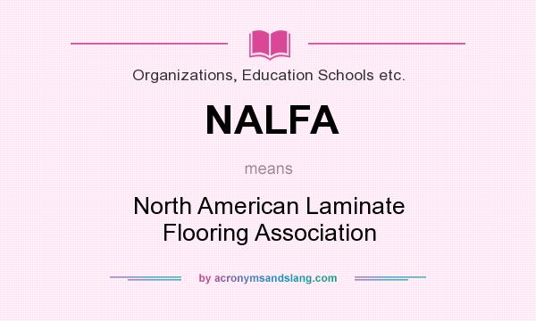 What does NALFA mean? It stands for North American Laminate Flooring Association