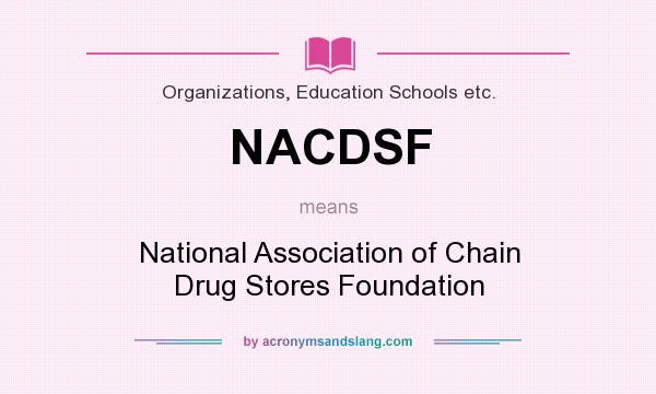 What does NACDSF mean? It stands for National Association of Chain Drug Stores Foundation