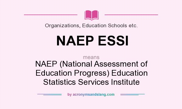 What does NAEP ESSI mean? It stands for NAEP (National Assessment of Education Progress) Education Statistics Services Institute