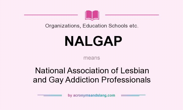 What does NALGAP mean? It stands for National Association of Lesbian and Gay Addiction Professionals
