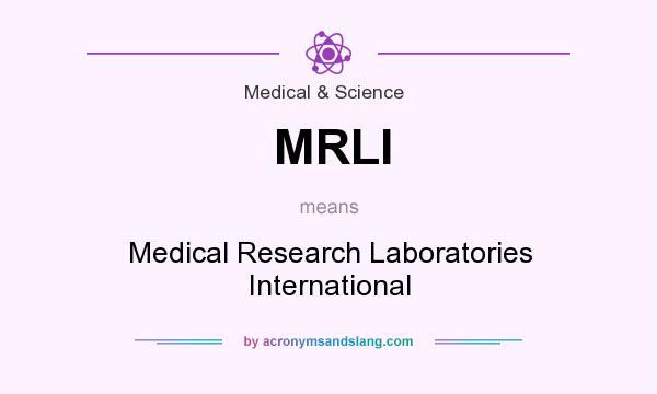What does MRLI mean? It stands for Medical Research Laboratories International