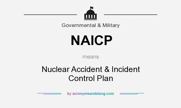 What does NAICP mean? It stands for Nuclear Accident & Incident Control Plan