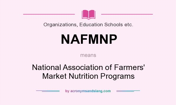 What does NAFMNP mean? It stands for National Association of Farmers` Market Nutrition Programs