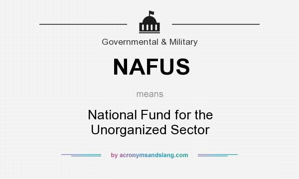 What does NAFUS mean? It stands for National Fund for the Unorganized Sector