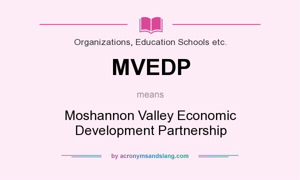 What does MVEDP mean? It stands for Moshannon Valley Economic Development Partnership