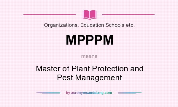 What does MPPPM mean? It stands for Master of Plant Protection and Pest Management