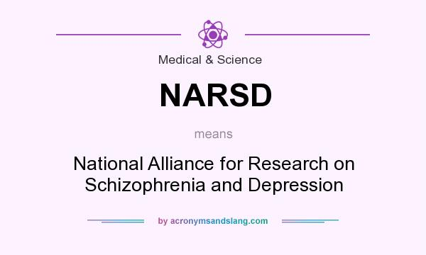 What does NARSD mean? It stands for National Alliance for Research on Schizophrenia and Depression
