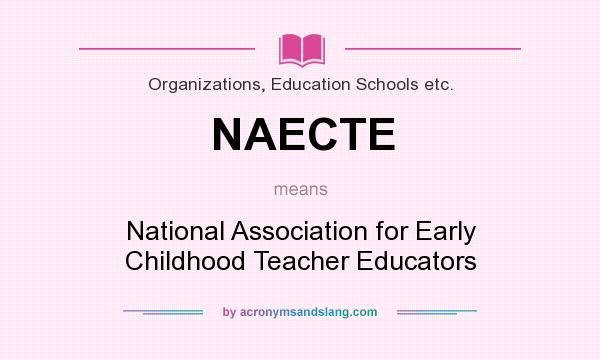 What does NAECTE mean? It stands for National Association for Early Childhood Teacher Educators
