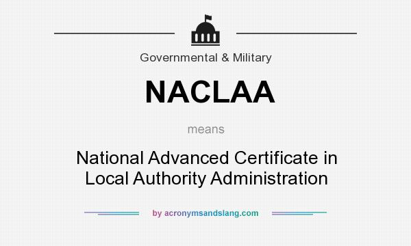 What does NACLAA mean? It stands for National Advanced Certificate in Local Authority Administration