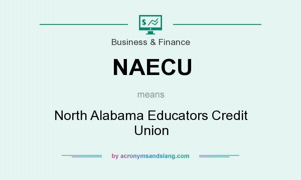 What does NAECU mean? It stands for North Alabama Educators Credit Union