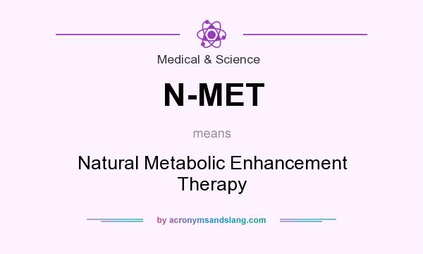 What does N-MET mean? It stands for Natural Metabolic Enhancement Therapy