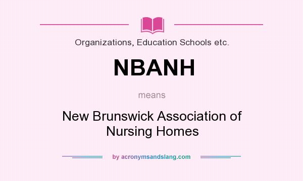 What does NBANH mean? It stands for New Brunswick Association of Nursing Homes