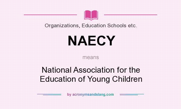 What does NAECY mean? It stands for National Association for the Education of Young Children