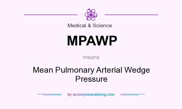 What does MPAWP mean? It stands for Mean Pulmonary Arterial Wedge Pressure