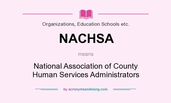 What does NACHSA mean? It stands for National Association of County Human Services Administrators