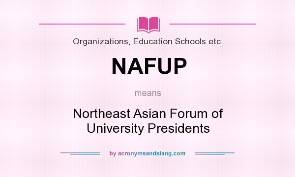 What does NAFUP mean? It stands for Northeast Asian Forum of University Presidents