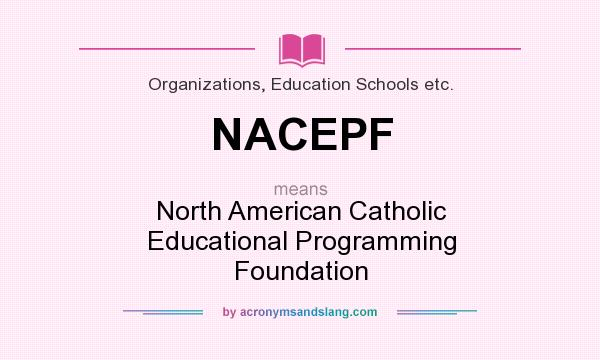 What does NACEPF mean? It stands for North American Catholic Educational Programming Foundation
