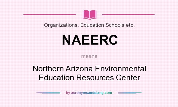 What does NAEERC mean? It stands for Northern Arizona Environmental Education Resources Center