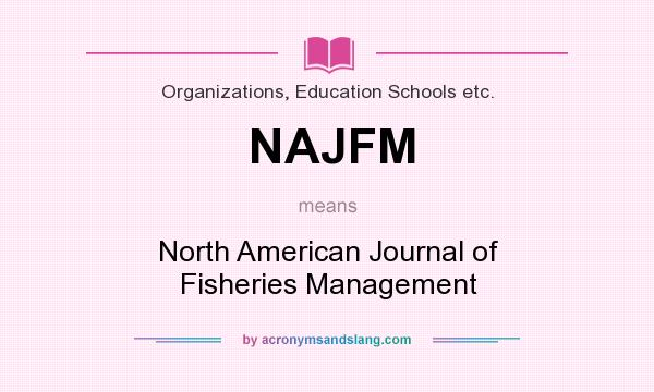 What does NAJFM mean? It stands for North American Journal of Fisheries Management