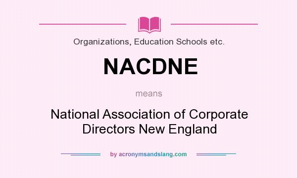 What does NACDNE mean? It stands for National Association of Corporate Directors New England