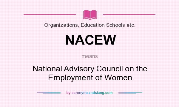What does NACEW mean? It stands for National Advisory Council on the Employment of Women