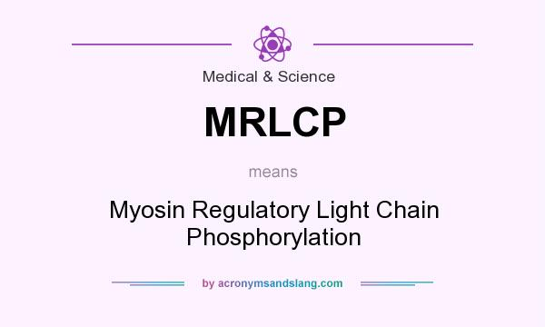 What does MRLCP mean? It stands for Myosin Regulatory Light Chain Phosphorylation
