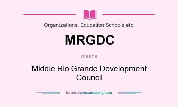 What does MRGDC mean? It stands for Middle Rio Grande Development Council