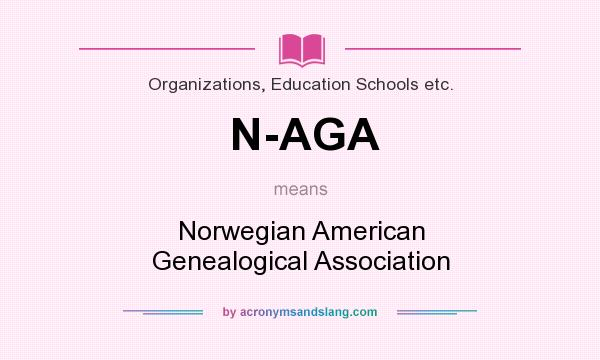 What does N-AGA mean? It stands for Norwegian American Genealogical Association