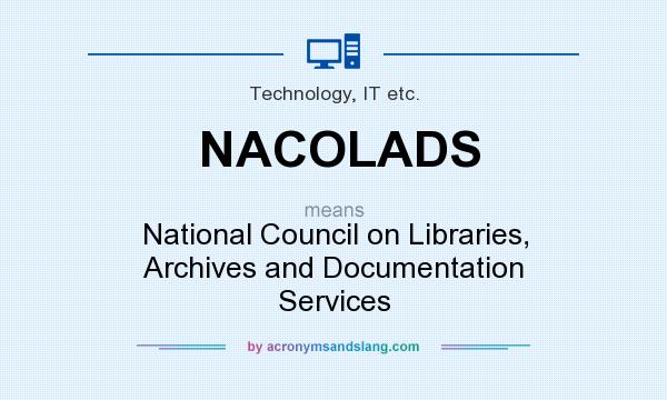 What does NACOLADS mean? It stands for National Council on Libraries, Archives and Documentation Services