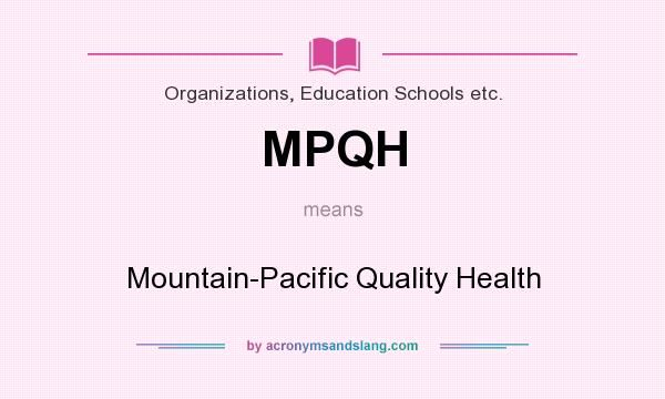 What does MPQH mean? It stands for Mountain-Pacific Quality Health