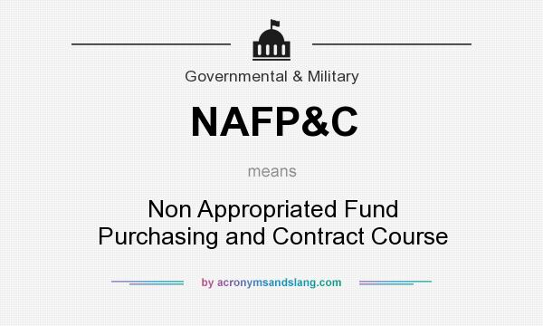 What does NAFP&C mean? It stands for Non Appropriated Fund Purchasing and Contract Course