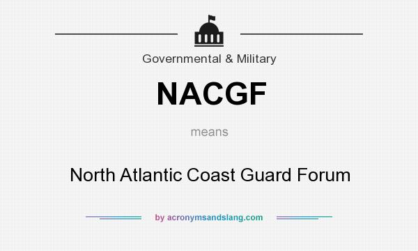 What does NACGF mean? It stands for North Atlantic Coast Guard Forum