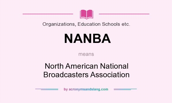 What does NANBA mean? It stands for North American National Broadcasters Association
