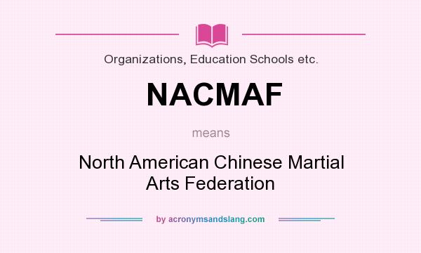 What does NACMAF mean? It stands for North American Chinese Martial Arts Federation