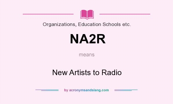 What does NA2R mean? It stands for New Artists to Radio