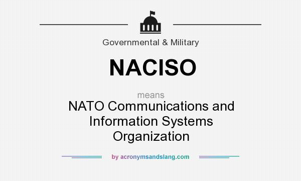 What does NACISO mean? It stands for NATO Communications and Information Systems Organization