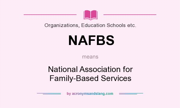 What does NAFBS mean? It stands for National Association for Family-Based Services