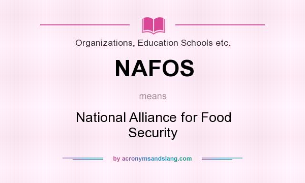 What does NAFOS mean? It stands for National Alliance for Food Security
