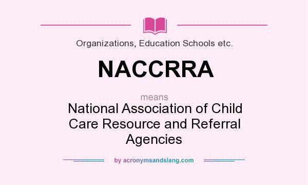 What does NACCRRA mean? It stands for National Association of Child Care Resource and Referral Agencies
