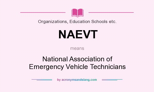 What does NAEVT mean? It stands for National Association of Emergency Vehicle Technicians